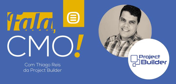 Fala, CMO - Project Builder com Thiago Reis