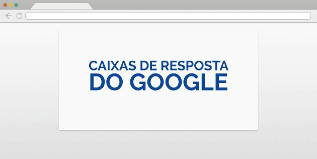 caixas de resposta do google