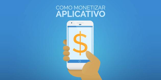 como monetizar aplicativo