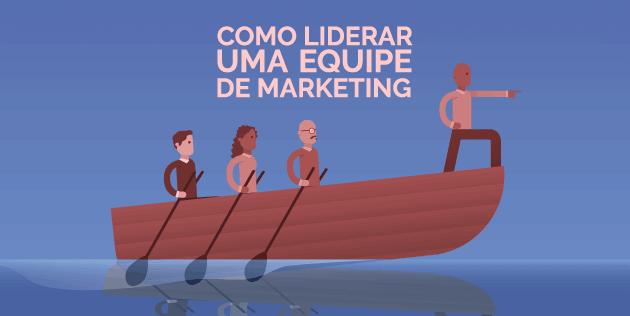 como liderar uma equipe de marketing