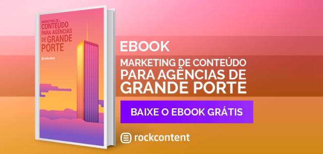 Baixe o ebook Marketing de Conteúdo para agências de grande porte