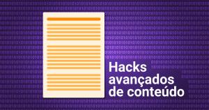 Hacks de Conteúdo Avançado