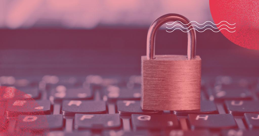 Segurança digital: proteja seus dados e seus clientes com estas 7 dicas