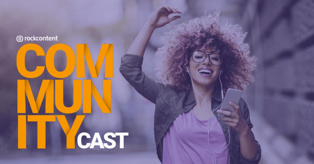 Community Cast - o podcast da Comunidade Rock Content