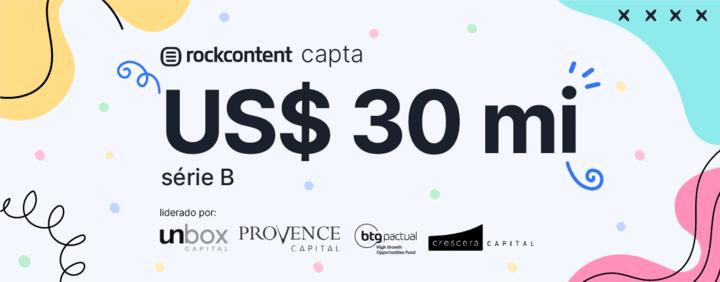 Anunciamos a captação de US$ 30 milhões em série B na Rock Content