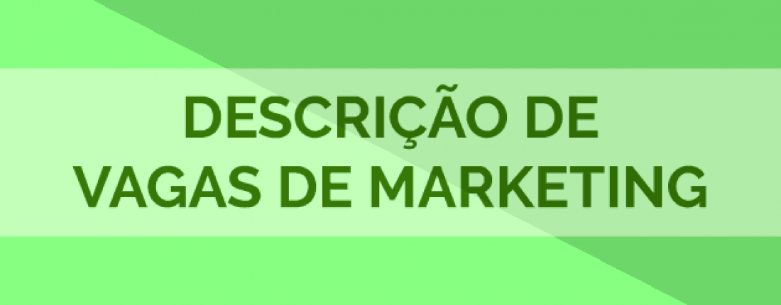 Descrições de vagas de marketing: as principais do mercado