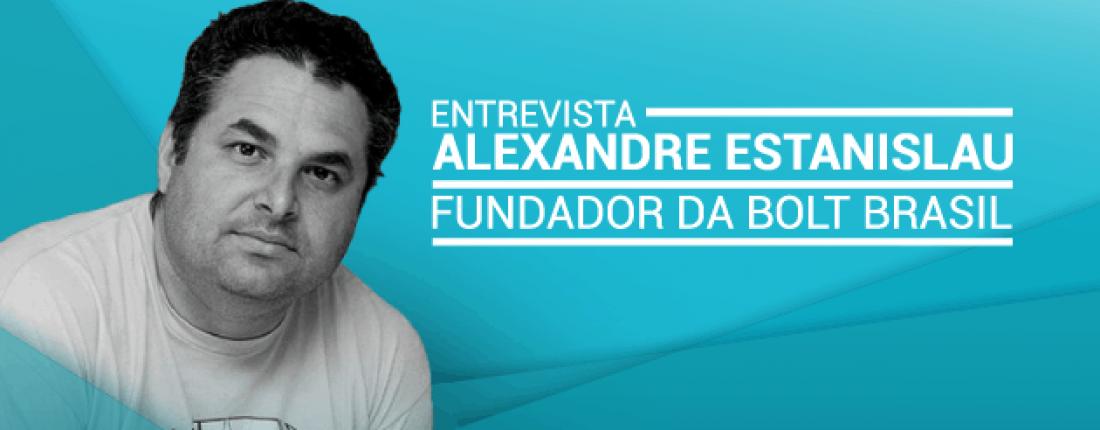 Entrevista com Alexandre Estanislau fundador da Bolt Brasil
