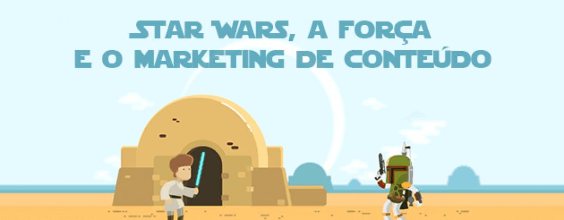 star wars, a força e o marketing de conteúdo