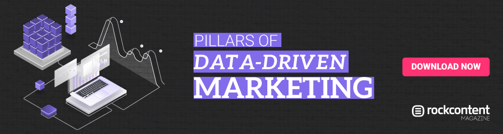 ROCK CONTENT MAGAZINE The pillars of data-driven marketing