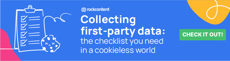 Collecting first-party data: the checklist you need in a cookieless world.