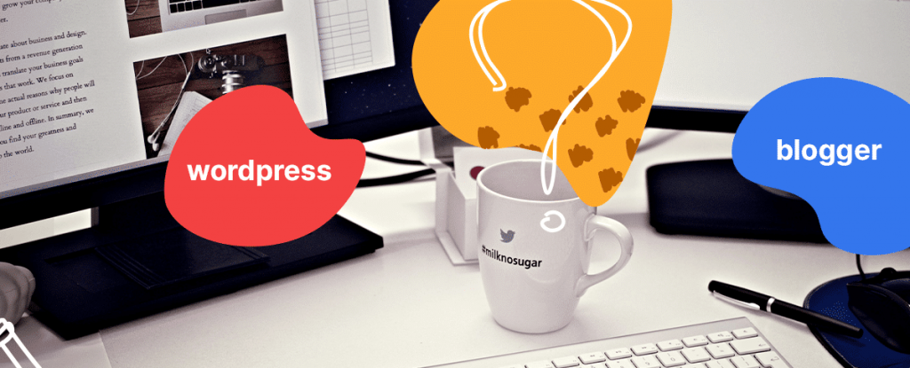 Blogger vs WordPress: Which One to Choose when Creating your Blog
