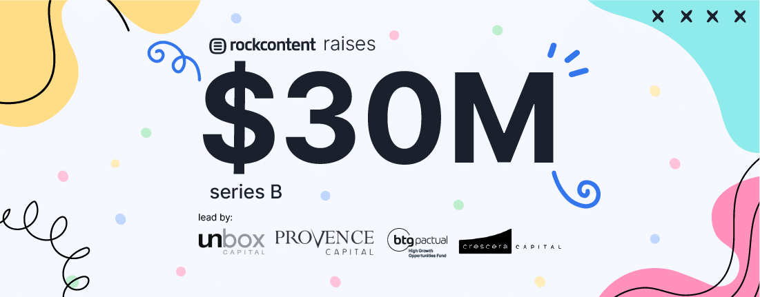 Announcing Rock Content's $30M Series B funding